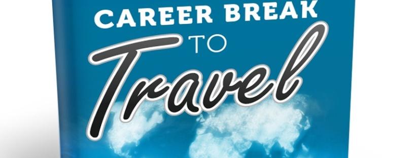 How to Take a Career Break to TravelHow to Take a Career Break to Travel
