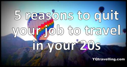 5 reasons to quit your job to travel in your twenties