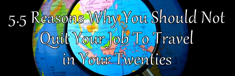 Don't quit your job to travel